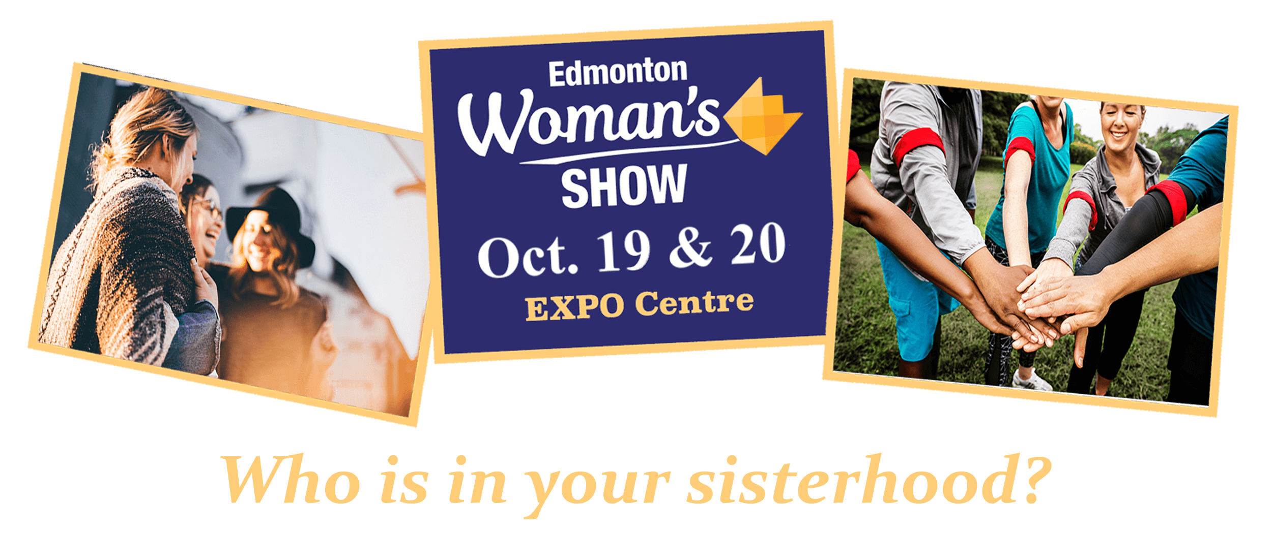 The Edmonton Woman's Show... Who is in your sisterhood?