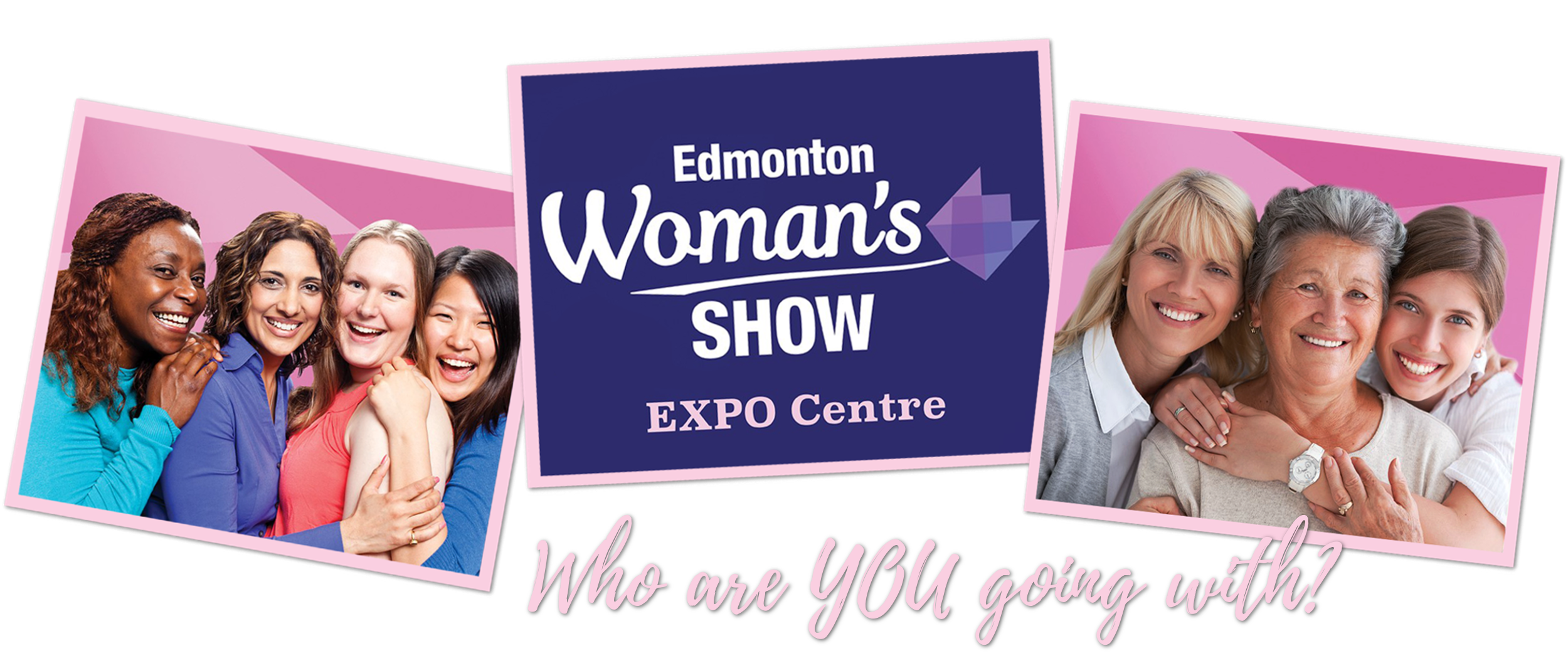 The Edmonton Woman's Show... Who are YOU going with?